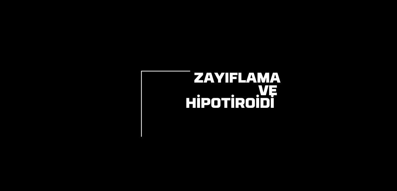 zayıflama ve hipotiroidi